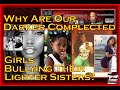 Why Are Our Darker Complected Girls Bullying Their Lighter Sisters? - The LanceScurv Show