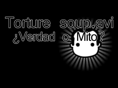 Torture Soup.avi ¿Verdad o Mito?