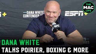 Dana White: 'Dustin Poirier didn't want to fight'; Discusses what's wrong with boxing