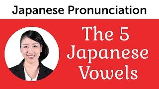 Perfect Pronunciation of the 5 Japanese Vowels