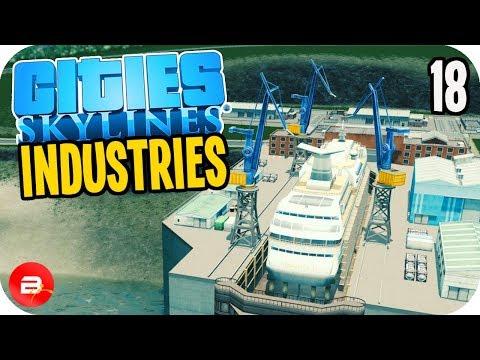 Cities: Skylines Industries - New Shipyard Factory! #18 (Industries DLC)
