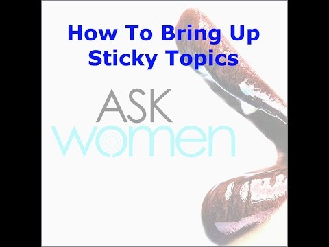 How To Bring Up Sticky Topics With Women You Are Dating (Preview Ask Women)