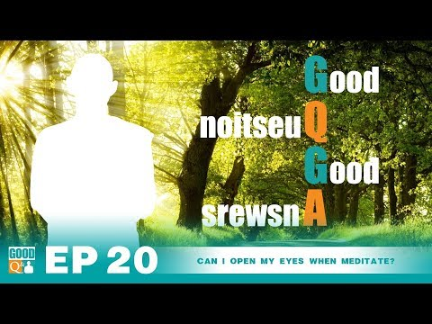 Good Q&A Ep 20: Can I open my eyes when meditate?