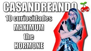 casandreando 10 cosas que quizá no sabes de maximum the hormone