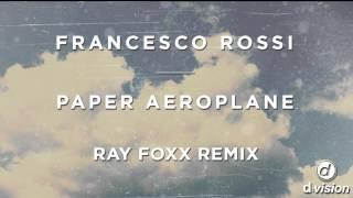 Francesco Rossi - Paper Aeroplane [Ray Foxx Remix]