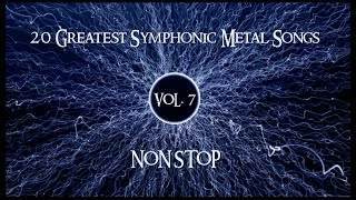 20 Greatest Symphonic Metal Songs NON STOP ★ VOL. 7