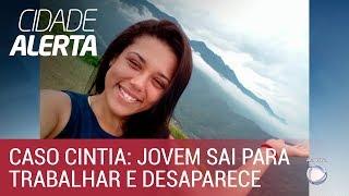 Caso Cintia: jovem vai trabalhar e desaparece no litoral de São Paulo