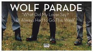Wolf Parade - What Did My Lover Say? (It Always Had To Go This Way) (not the video)