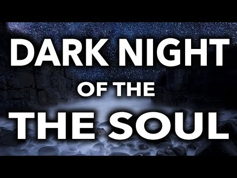 The Dark Night Of The Soul - (7-  Signs You're Going Through It)
