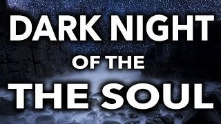 The Dark Night Of The Soul - (7-  Signs You