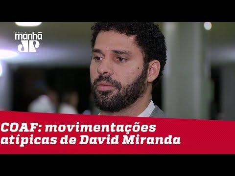 Coaf revela movimentação atípica de R$ 2,5 milhões de David Miranda