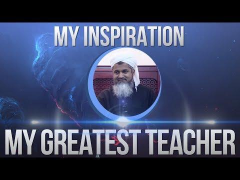 MY INSPIRATION- MY GREATEST TEACHER| Shaykh Hasan Ali
