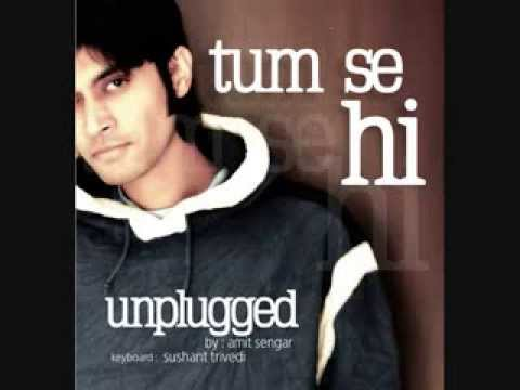 Tum Se Hi [Unplugged] - Sung by Amit Sengar