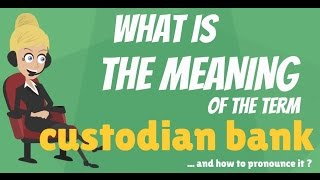 What is CUSTODIAN BANK? What does CUSTODIAN BANK mean? CUSTODIAN BANK meaning & explanation