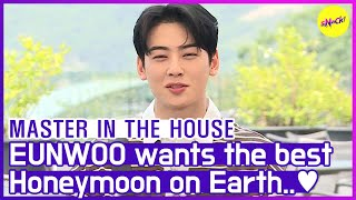 [HOT CLIPS] [MASTER IN THE HOUSE ] EUNWOO wants the best honeymoon on Earth (ENG SUB)