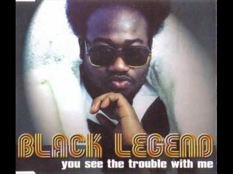 Black Legend  You See The Trouble With Me 2000