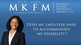 Mirabella, Kincaid, Frederick & Mirabella, LLC Video - Does My Employer Have to Accommodate My Disability?