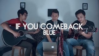 If You Come Back - Blue // Kost Musik Acoustic Cover Version