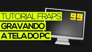 Tutorial Fraps: Gravando a tela do PC