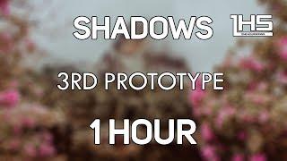 3rd Prototype - Shadows [1 Hour Version]