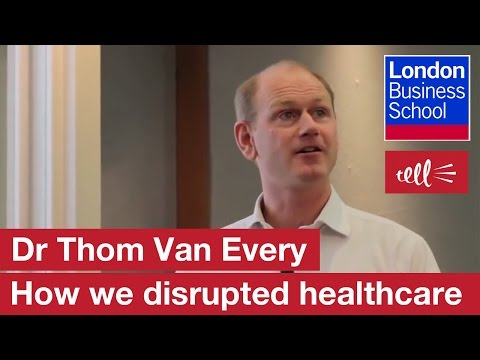 Dr Thom Van Every: How we disrupted healthcare | London Business