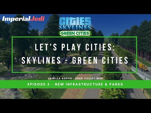 Let's Play Cities: Skylines Green Cities EP5 - New Infrastructure & Parks