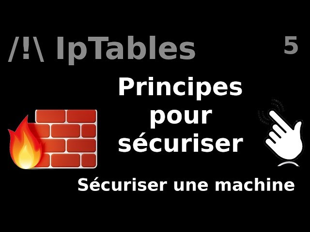 IpTables - 5. sécuriser une machine (principes)
