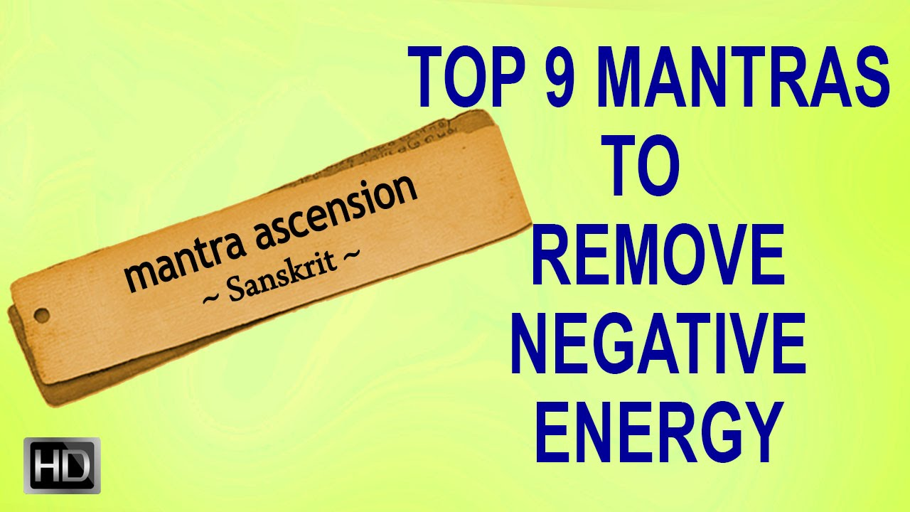 Top 9 powerful mantras to remove negative energy evil How to get rid of bad energy