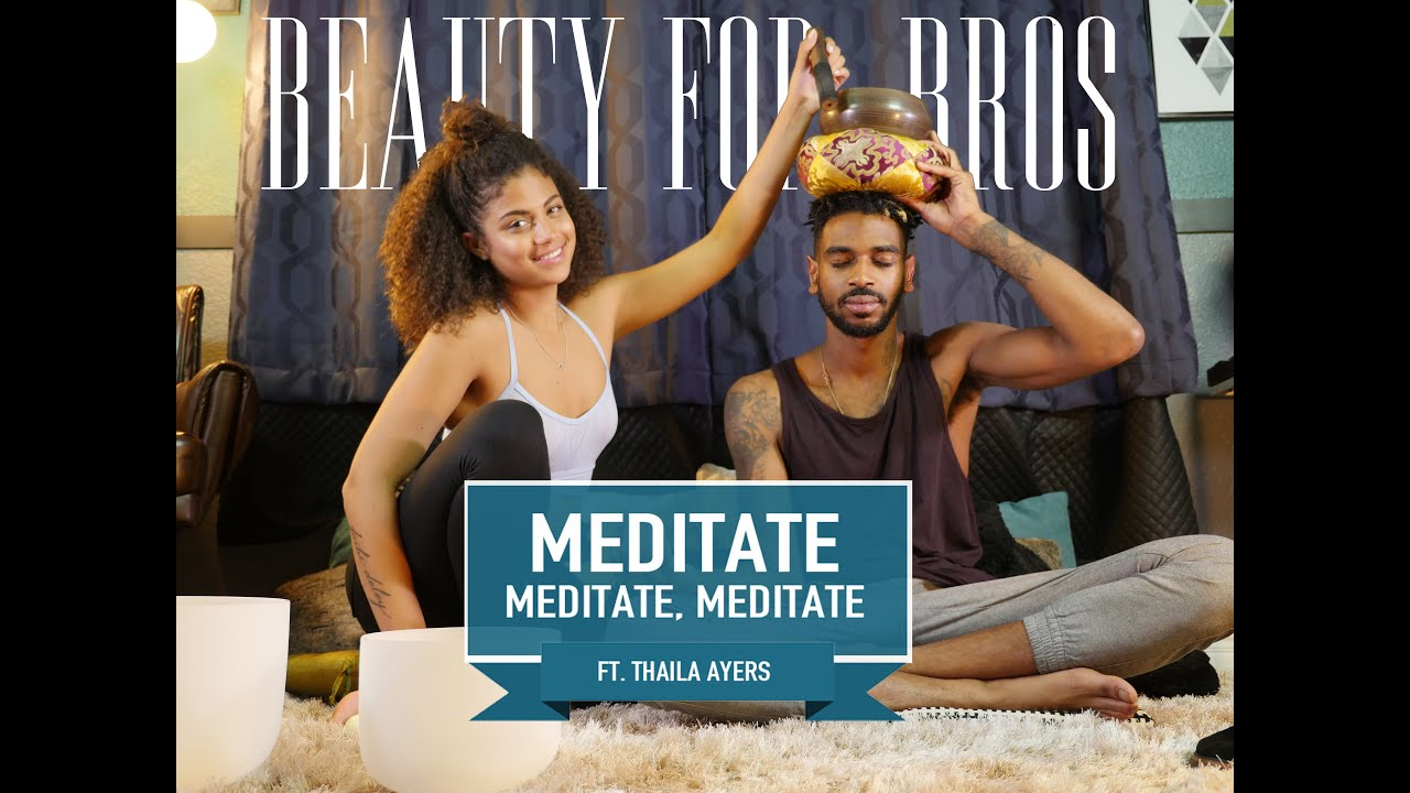 beauty-for-bros-ep-4-meditate-meditate-meditate