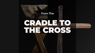 The Cradle to the Cross: God's Plan for a Broken World