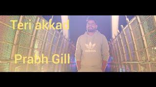 Teri Akad Prabh Gill Punjabi Latest Song 2018