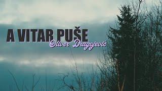 Oliver Dragojević - A vitar puše (Official lyric video)