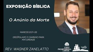O Anúncio da Morte - Marcos 08.31-33 - Rev. Wagner Zanelatto