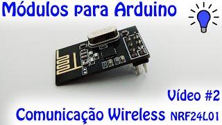 Módulos para Arduino - Vídeo 02 - Comunicação Wireless NRF24L01