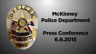 McKinney Police Department Press Conference 6.9.2015