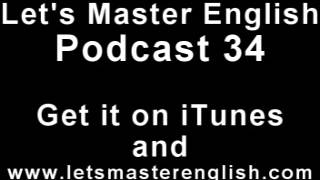 Let's Master English: Podcast 34 (an ESL podcast) (an English radio show!!)