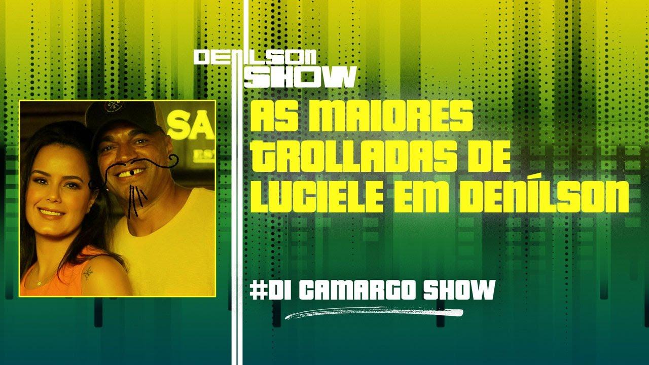 AS MAIORES TROLLADAS DE LUCIELE EM DENÍLSON   #DICAMARGOSHOW