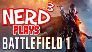 Nerd³ Plays... Battlefield 1 - Multiplayer Malarkey