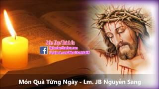 Thánh Ca | Món Quà Từng Ngày - Lm. JB Nguyễn Sang