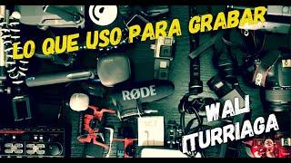 Que uso para grabar | Wali Iturriaga