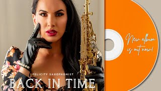 Back In Time- FULL ALBUM @Felicity saxophonist