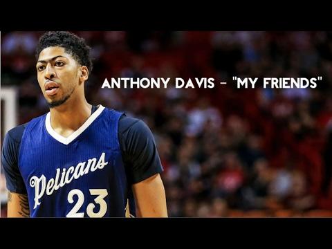 "Anthony Davis Mix | ""My Friends"" ᴴᴰ"
