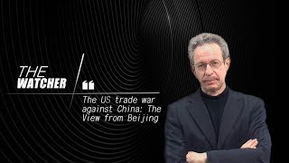 The Watcher: The US trade war against China: The view from Beijing