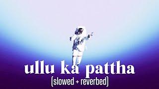 Ullu Ka Pattha (slowed + reverbed) Arijit Singh & Nikhita Gandhi