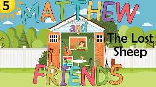Matthew and Friends - 5 - The Lost Sheep
