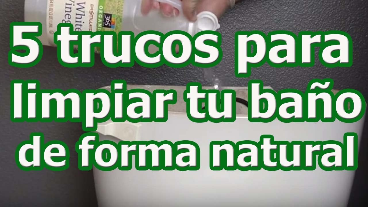 5 Trucos Para Limpiar Tu Baño De Forma Natural Youtube