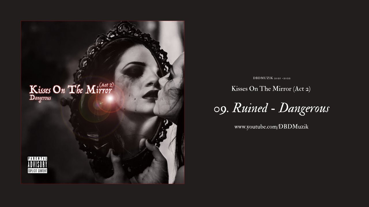 """Ruined - Dangerous (audio) (Kisses On The Mirror """"Act 2"""")"""
