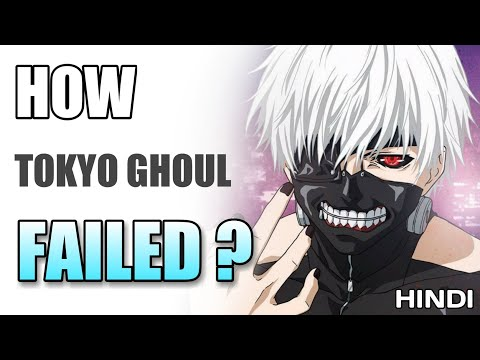 How Tokyo Ghoul Failed | Hindi