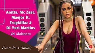 Baixar Anitta, Mc Zaac, Maejor ft. Tropkillaz & DJ Yuri Martins - Vai Malandra - Flauta Doce (Notas)