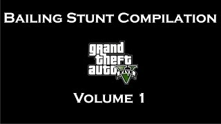 GTA V - Bailing Stunt Compilation - Volume 1